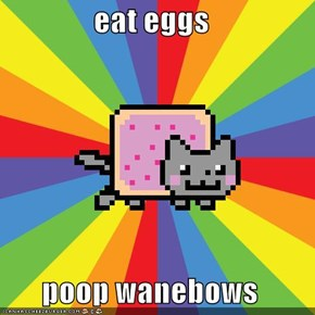 eat eggs  poop wanebows