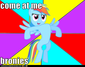 come at me  bronies