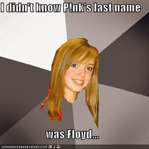 I didn't know P!nk's last name  was Floyd...
