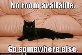 No room available.                                   Go somewhere else.