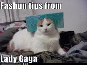 Fashun tips from  Lady Gaga