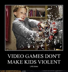 VIDEO GAMES DON'T MAKE KIDS VIOLENT