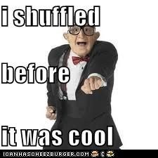 i shuffled before it was cool