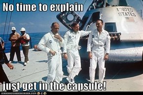 No time to explain    just get in the capsule!