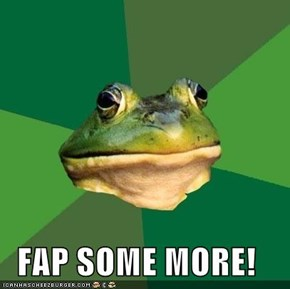 FAP SOME MORE!