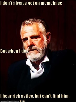 I don't always get on memebase But when I do... I hear rick astley, but can't find him.