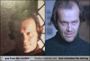 guy from the crucible  Totally Looks Like Jack nicholson the shining
