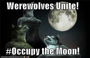 Werewolves Unite!  #Occupy the Moon!