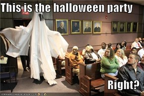 This is the halloween party  Right?