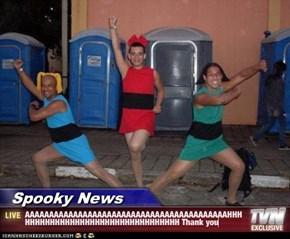 Spooky News - AAAAAAAAAAAAAAAAAAAAAAAAAAAAAAAAAAAAAAAAAAHHHHHHHHHHHHHHHHHHHHHHHHHHHHHHHHHH Thank you