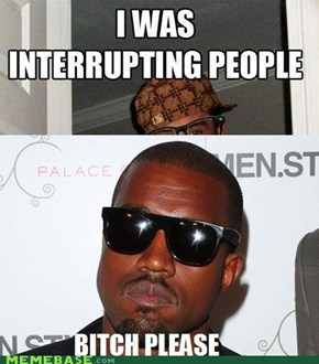 Kanye let you do that, Scumbag Steve