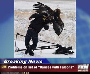"Breaking News - Problems on set of ""Dances with Falcons"""