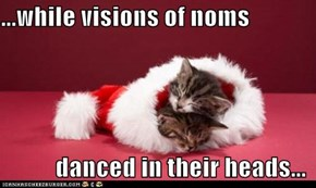 ...while visions of noms             danced in their heads...
