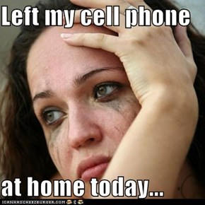 Left my cell phone   at home today...