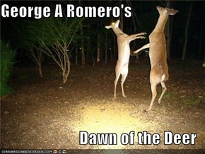 George A Romero's  Dawn of the Deer