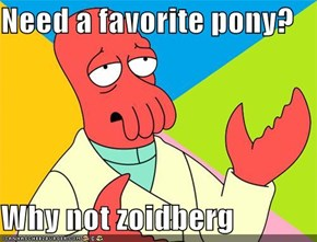 Need a favorite pony?  Why not zoidberg