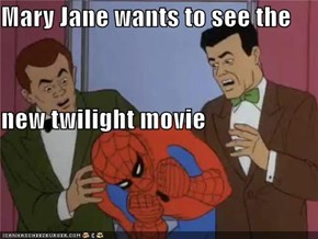 Mary Jane wants to see the  new twilight movie