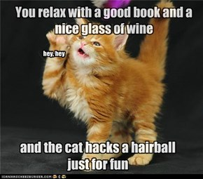 You relax with a good book and a nice glass of wine