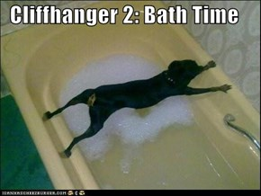 Cliffhanger 2: Bath Time