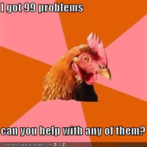I got 99 problems  can you help with any of them?