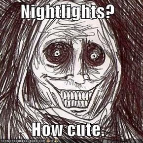 Nightlights?  How cute.