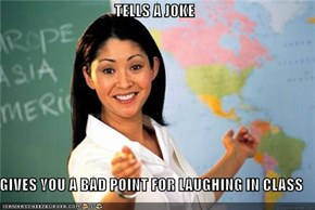 TELLS A JOKE  GIVES YOU A BAD POINT FOR LAUGHING IN CLASS