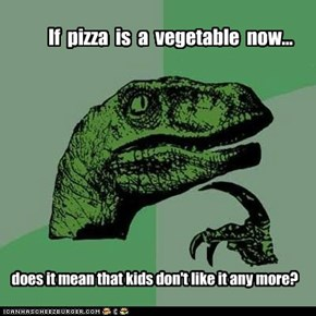 if pizza is a vegetable now...