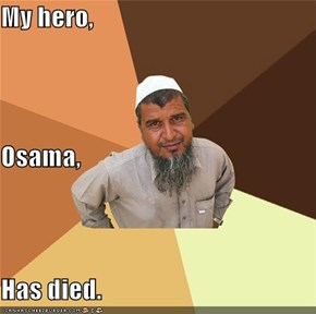 My hero, Osama, Has died.