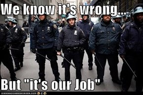 "We know it's wrong...  But ""it's our Job"""
