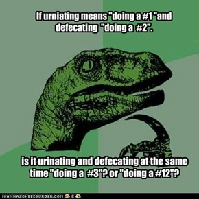 "If urniating means ""doing a #1 ""and defecating  ""doing a  #2""."