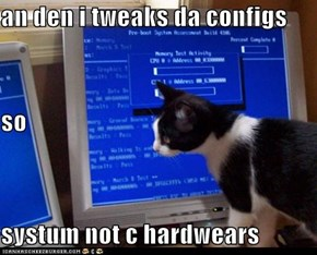 an den i tweaks da configs so systum not c hardwears