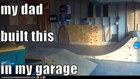 my dad built this in my garage