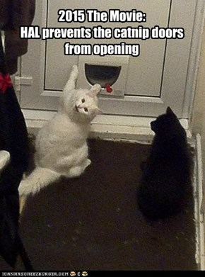 2015 The Movie: HAL prevents the catnip doors from opening