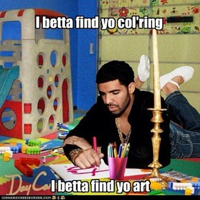 I betta find yo col'ring