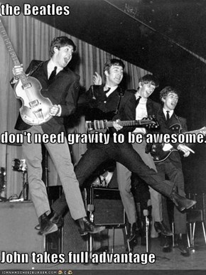 the Beatles  don't need gravity to be awesome. John takes full advantage