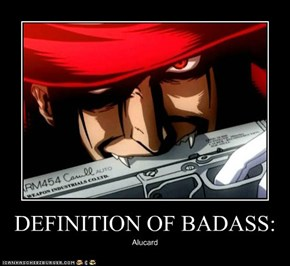 DEFINITION OF BADASS: