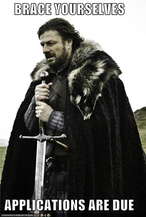 BRACE YOURSELVES  APPLICATIONS ARE DUE
