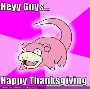 Heyy Guys...  Happy Thanksgiving