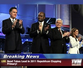 Breaking News - Newt Takes Lead In 2011 Republican Clapping Primary!