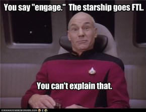 "You say ""engage.""  The starship goes FTL."