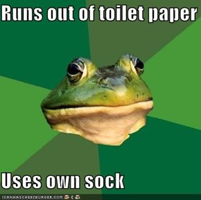 Runs out of toilet paper  Uses own sock