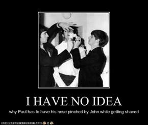 I HAVE NO IDEA