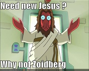 Need new Jesus ?  Why not Zoidberg