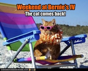 Weekend at Bernie's IV