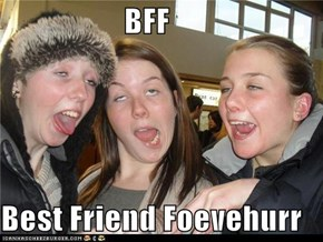 BFF  Best Friend Foevehurr