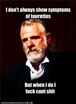 I don't always show symptoms of tourettes