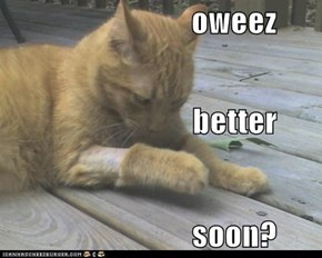 oweez better  soon?