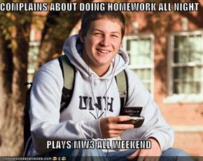 COMPLAINS ABOUT DOING HOMEWORK ALL NIGHT  PLAYS MW3 ALL WEEKEND