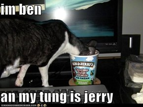 im ben  an my tung is jerry