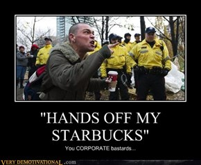 """HANDS OFF MY STARBUCKS"""